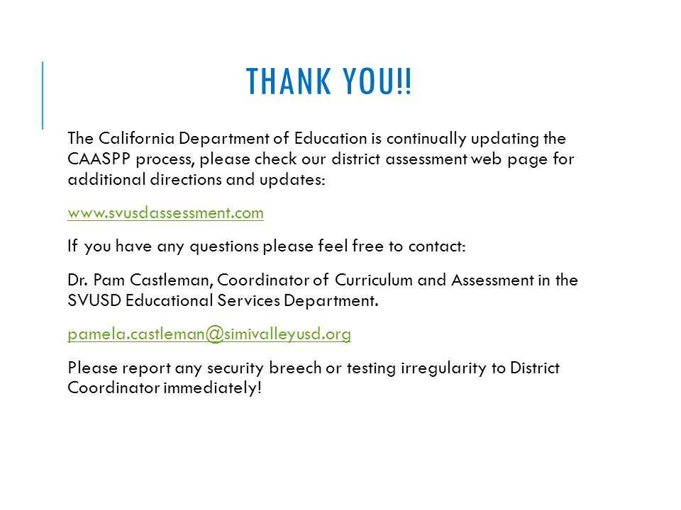 THANK YOU!! The California Department of Education is continually updating the CAASPP process, please check our district assessment web page for addit