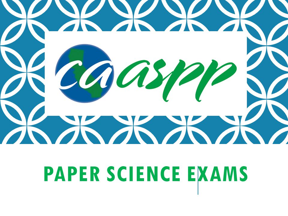 CAASPP – PAPER EXAMS Life Science in grades 5, 8 &10 Three Types of Exams: CST CMA – Specified in IEP CAPA – Specified in IEP (requires a second rater)