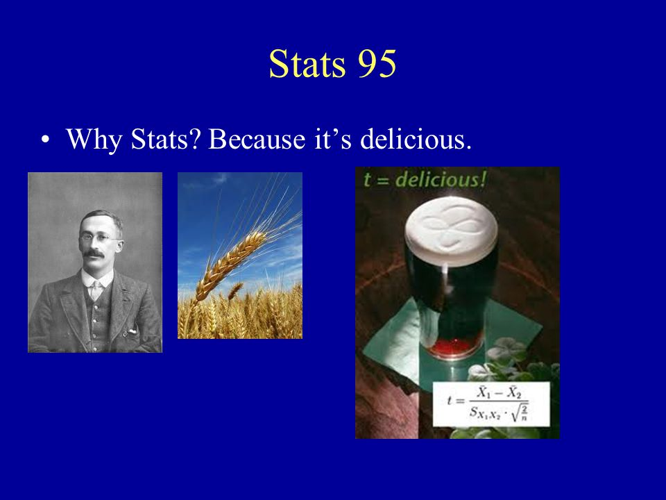 Why Stats Because it's delicious.