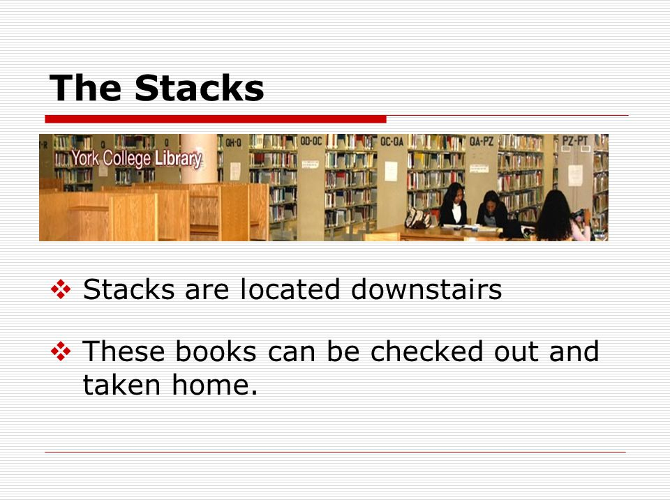 The Stacks  Stacks are located downstairs  These books can be checked out and taken home.