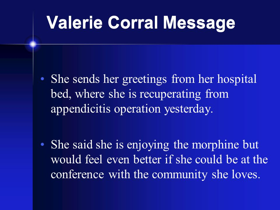 Valerie Corral Message She sends her greetings from her hospital bed, where she is recuperating from appendicitis operation yesterday.