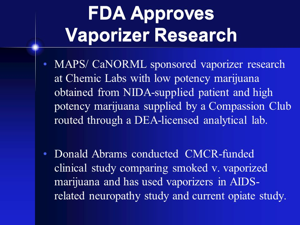 FDA Approves Vaporizer Research MAPS/ CaNORML sponsored vaporizer research at Chemic Labs with low potency marijuana obtained from NIDA-supplied patie