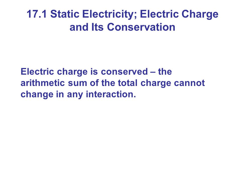 17.1 Electric Charge in the Atom Atom: Nucleus (small, massive, positive charge) Electron cloud (large, very low density, negative charge) Q is used for charge; the unit is coulomb (c)