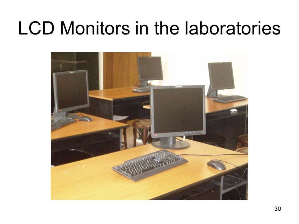 30 LCD Monitors in the laboratories