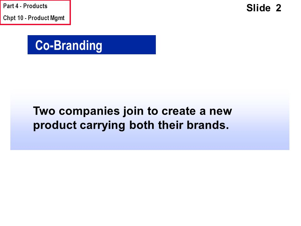 Part 4 - Products Chpt 10 - Product Mgmt Slide 2 Co-Branding Two companies join to create a new product carrying both their brands.