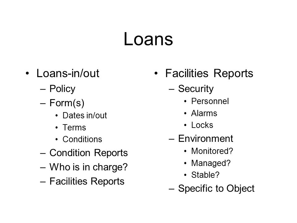Loans Loans-in/out –Policy –Form(s) Dates in/out Terms Conditions –Condition Reports –Who is in charge.