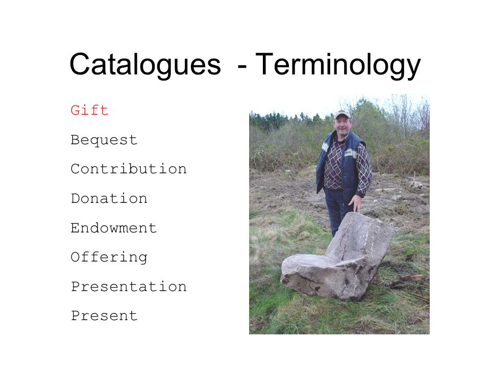 Catalogues - Terminology Gift Bequest Contribution Donation Endowment Offering Presentation Present