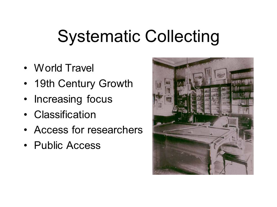 Systematic Collecting World Travel 19th Century Growth Increasing focus Classification Access for researchers Public Access
