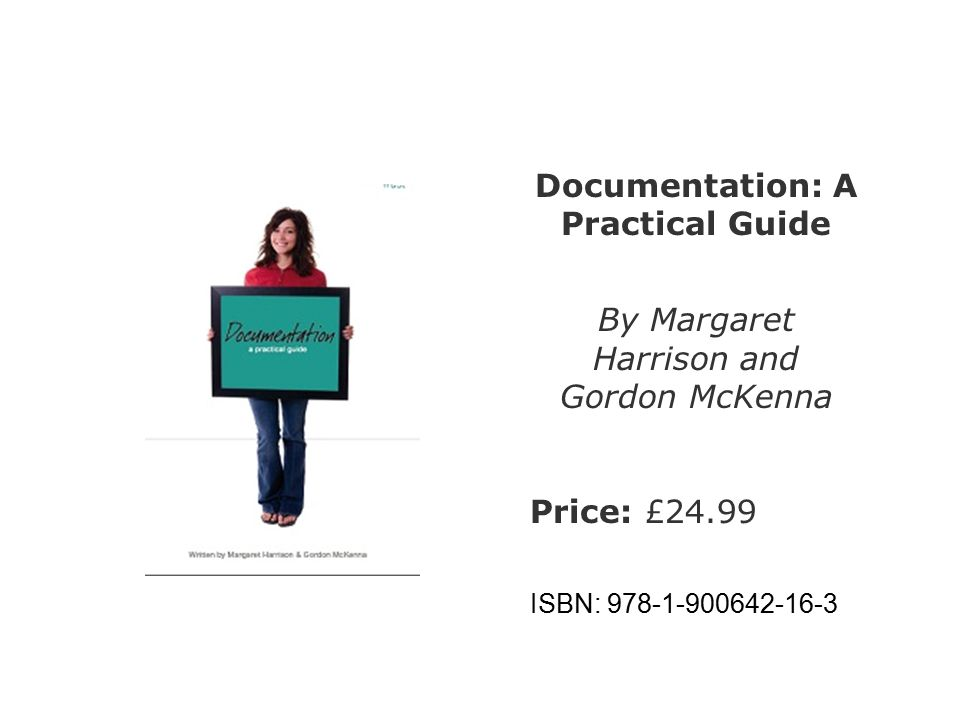 Documentation: A Practical Guide By Margaret Harrison and Gordon McKenna Price: £24.99 ISBN: 978-1-900642-16-3