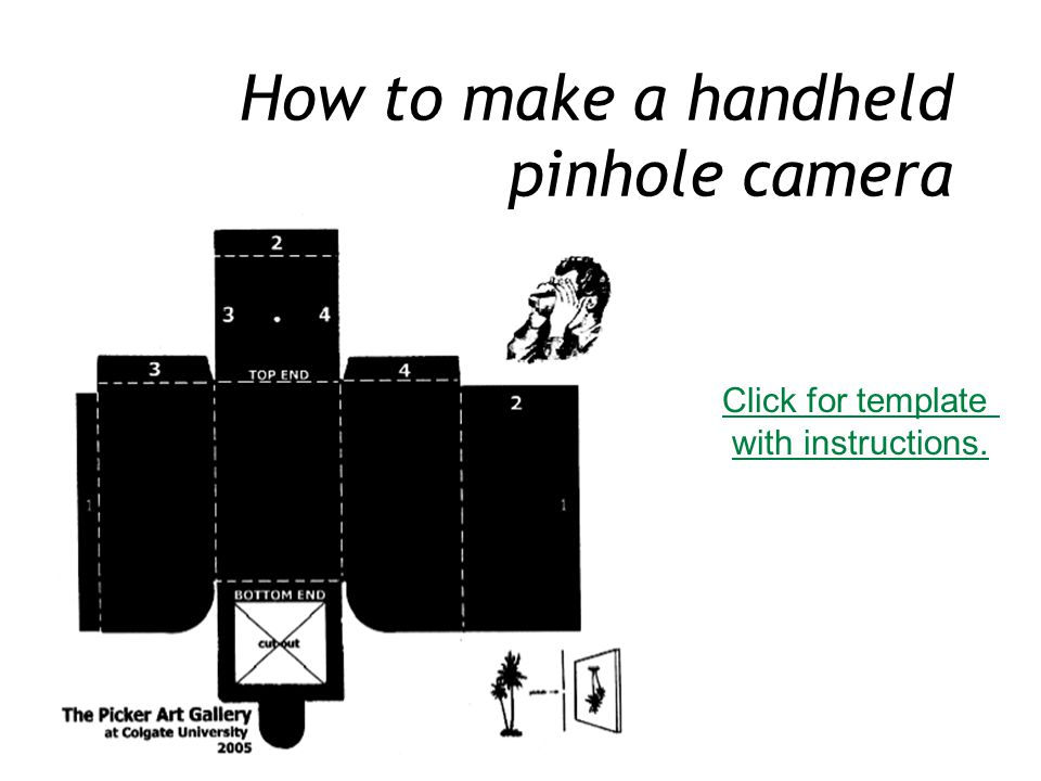 How to make a handheld pinhole camera Click for template with instructions.