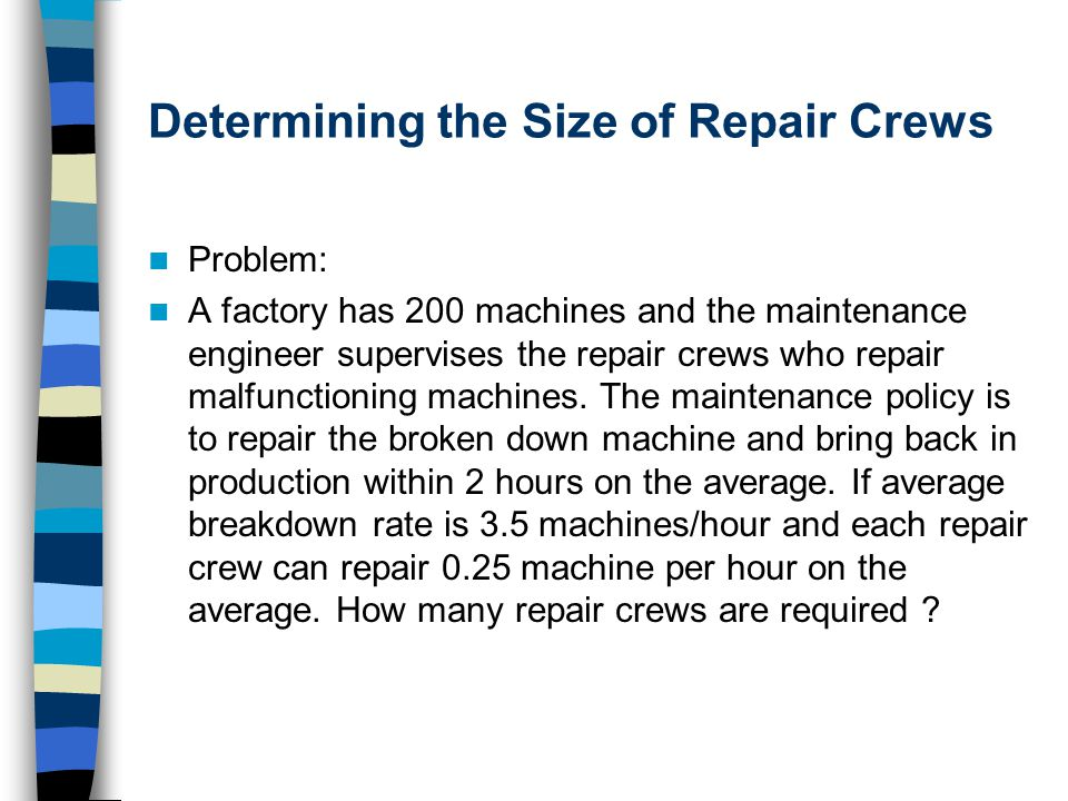 Determining the Size of Repair Crews Problem: A factory has 200 machines and the maintenance engineer supervises the repair crews who repair malfunctioning machines.
