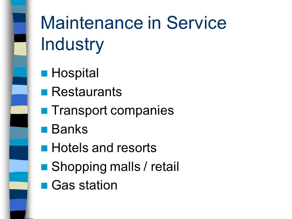 Maintenance in Service Industry Hospital Restaurants Transport companies Banks Hotels and resorts Shopping malls / retail Gas station