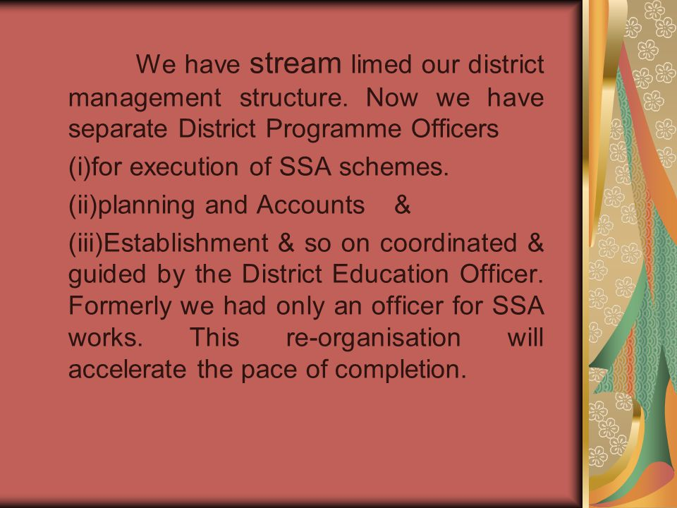 We have stream limed our district management structure.