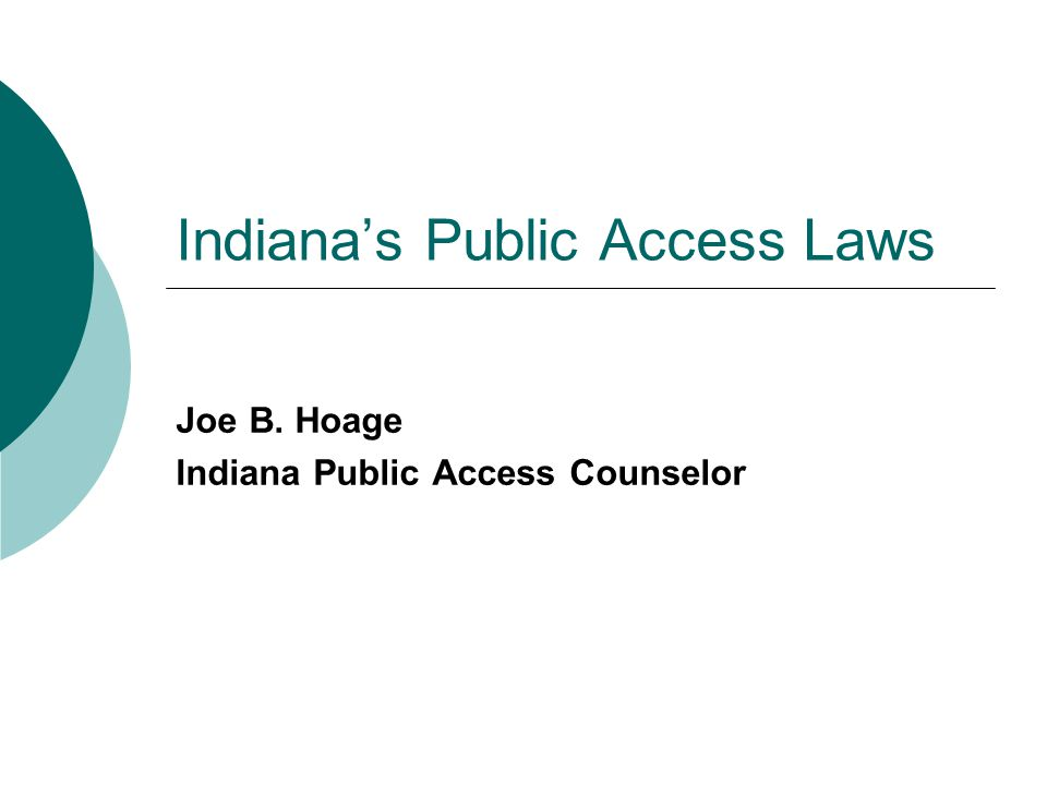 Indiana's Public Access Laws Joe B. Hoage Indiana Public Access Counselor