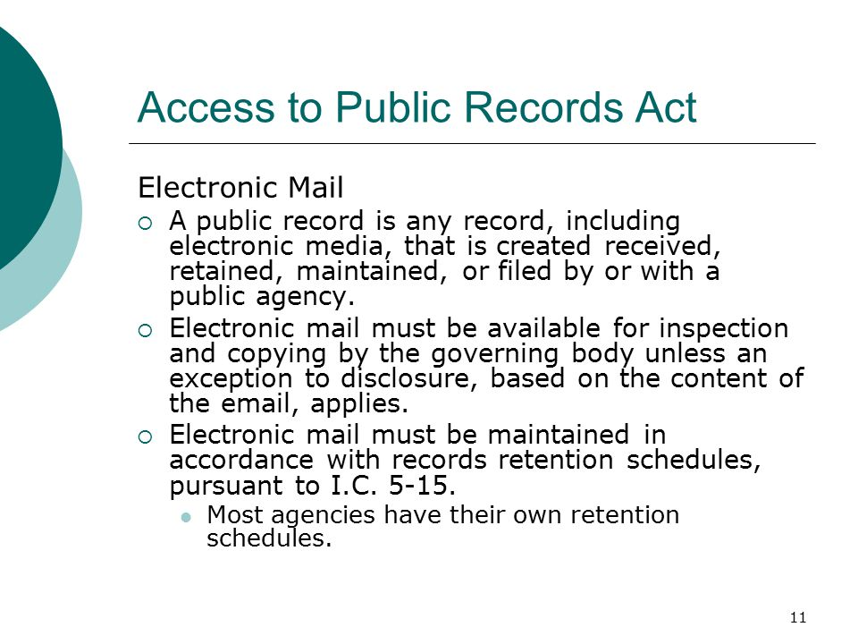 11 Access to Public Records Act Electronic Mail  A public record is any record, including electronic media, that is created received, retained, maintained, or filed by or with a public agency.