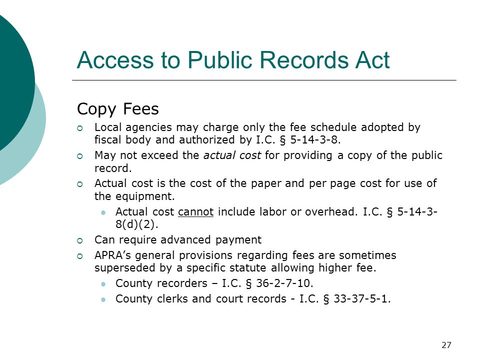 27 Access to Public Records Act Copy Fees  Local agencies may charge only the fee schedule adopted by fiscal body and authorized by I.C.