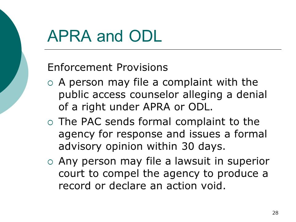 28 APRA and ODL Enforcement Provisions  A person may file a complaint with the public access counselor alleging a denial of a right under APRA or ODL.