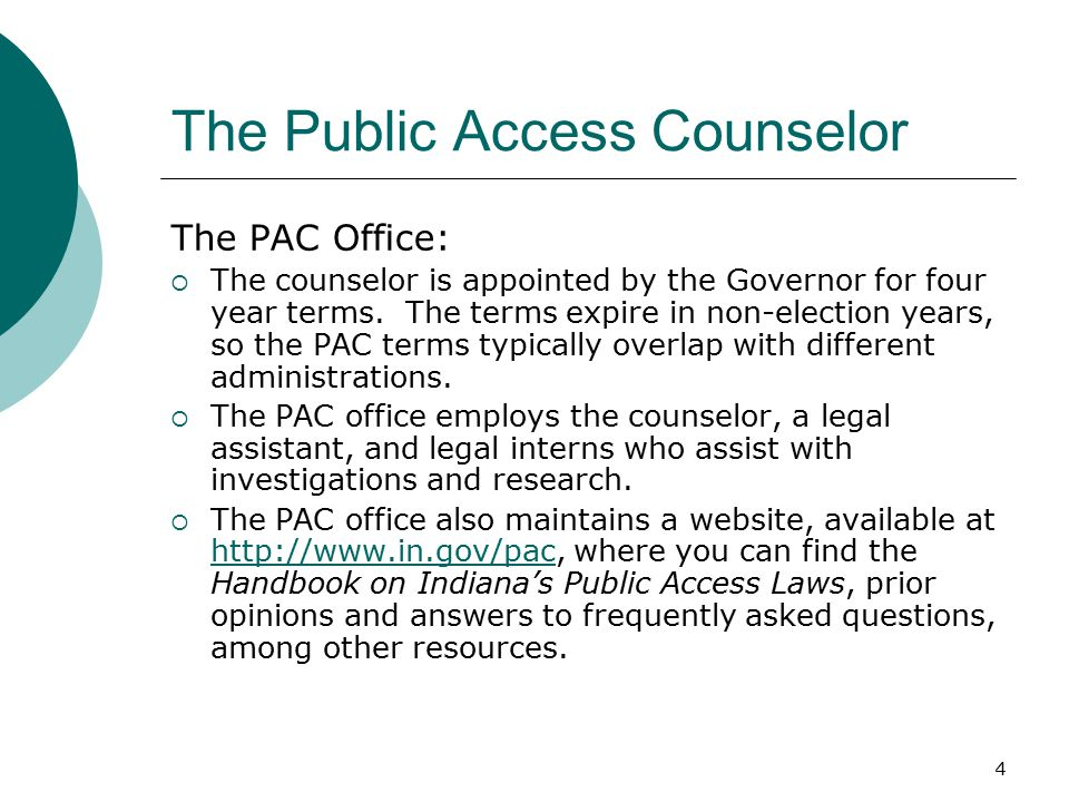4 The Public Access Counselor The PAC Office:  The counselor is appointed by the Governor for four year terms.