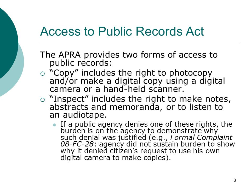 8 Access to Public Records Act The APRA provides two forms of access to public records:  Copy includes the right to photocopy and/or make a digital copy using a digital camera or a hand-held scanner.