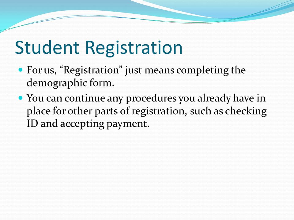 Student Registration For us, Registration just means completing the demographic form.