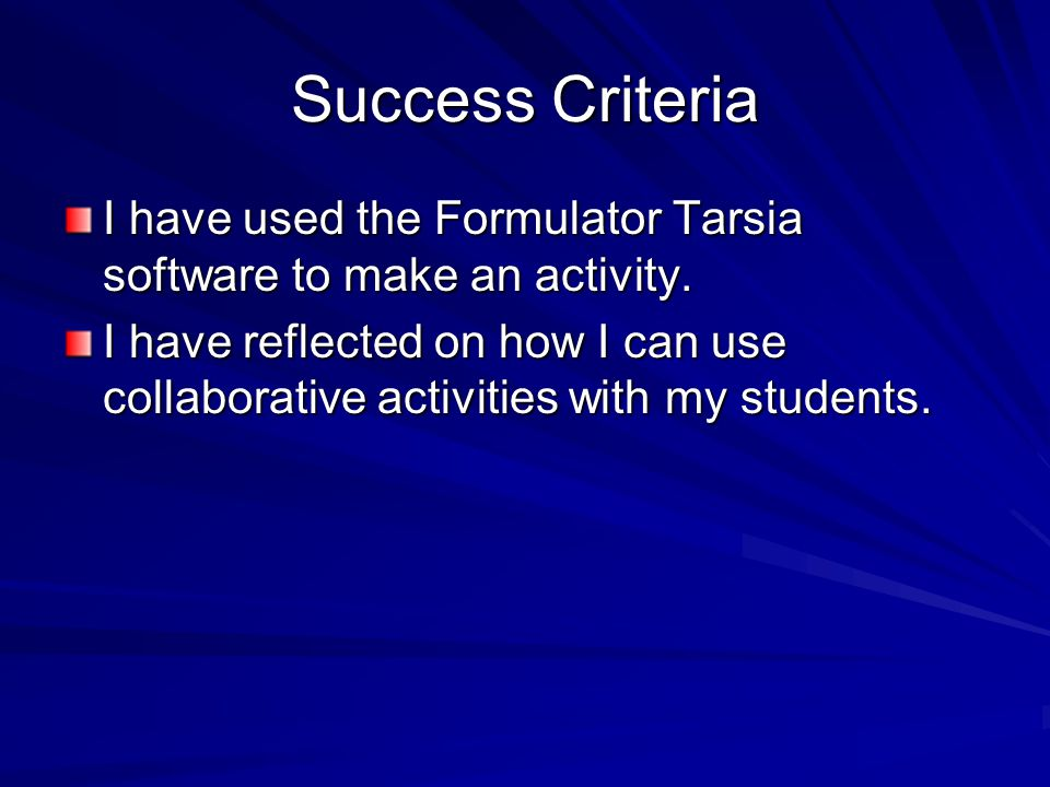 Success Criteria I have used the Formulator Tarsia software to make an activity. I have reflected on how I can use collaborative activities with my st