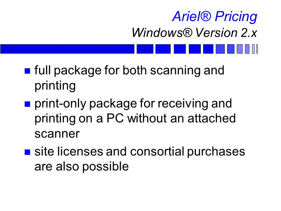 Ariel® Pricing Windows® Version 2.x full package for both scanning and printing print-only package for receiving and printing on a PC without an attached scanner site licenses and consortial purchases are also possible