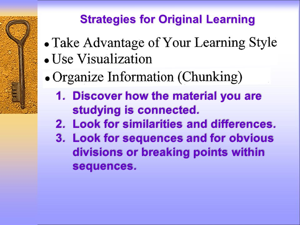 Strategies for Original Learning 1.Discover how the material you are studying is connected.