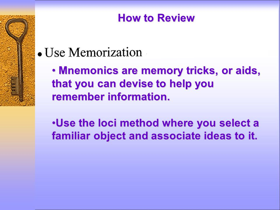 Mnemonics are memory tricks, or aids, that you can devise to help you remember information. Mnemonics are memory tricks, or aids, that you can devise