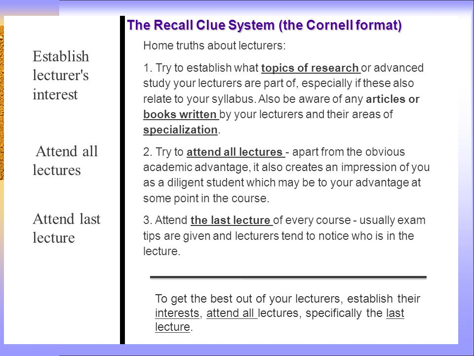 The Recall Clue System (the Cornell format) Home truths about lecturers: 1.