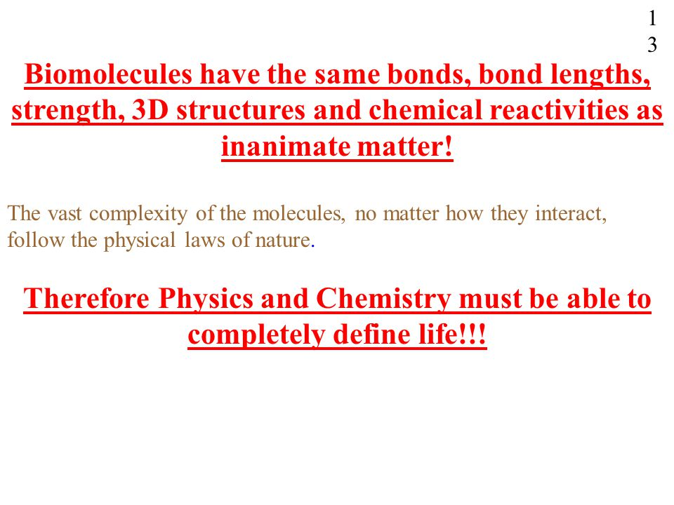 Biomolecules have the same bonds, bond lengths, strength, 3D structures and chemical reactivities as inanimate matter! The vast complexity of the mole