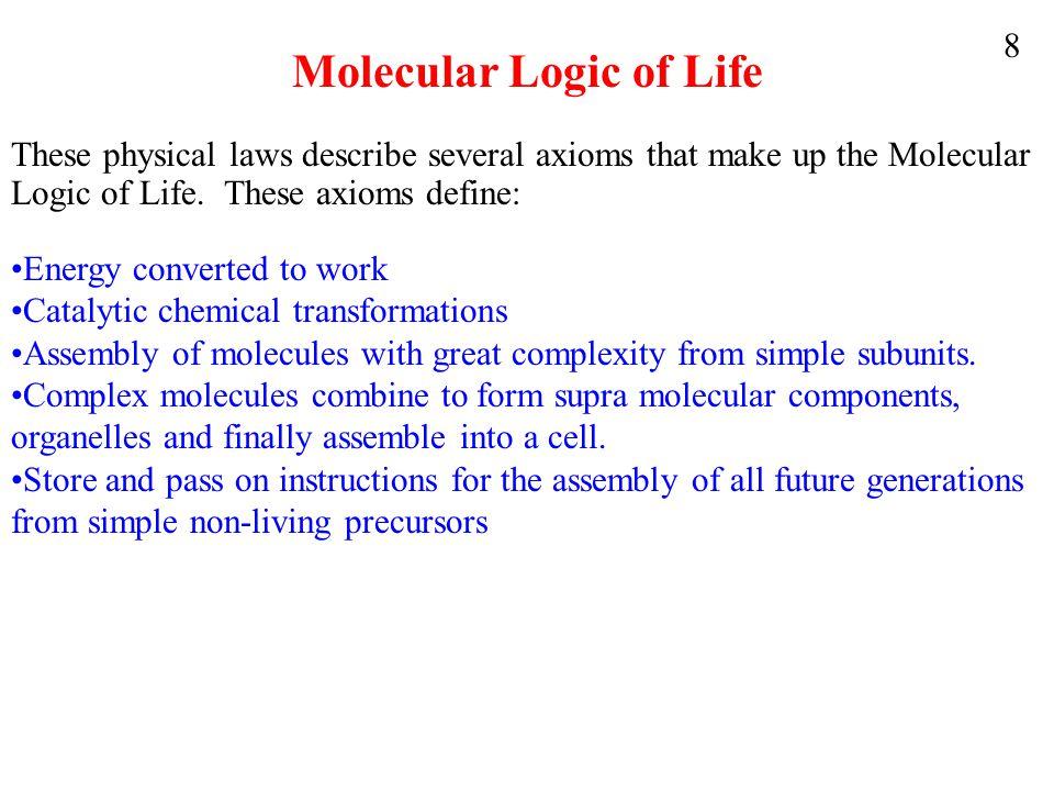 Molecular Logic of Life These physical laws describe several axioms that make up the Molecular Logic of Life. These axioms define: Energy converted to