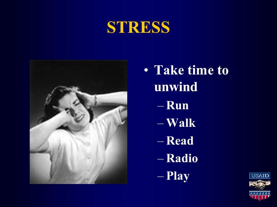 STRESS Take time to unwind –Run –Walk –Read –Radio –Play