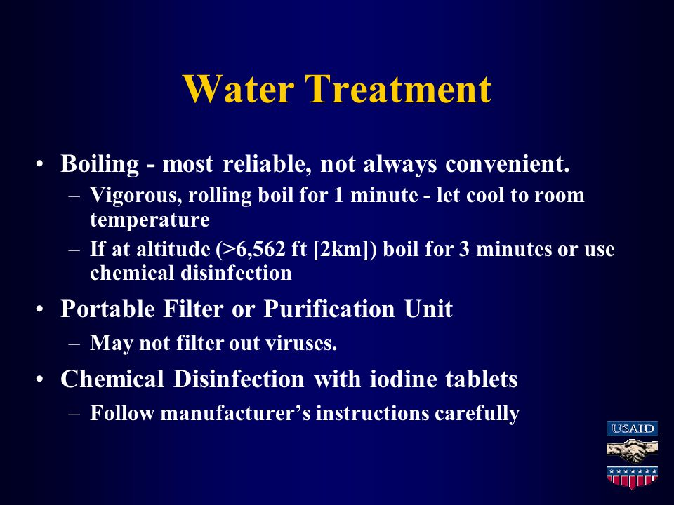 Water Treatment Boiling - most reliable, not always convenient.