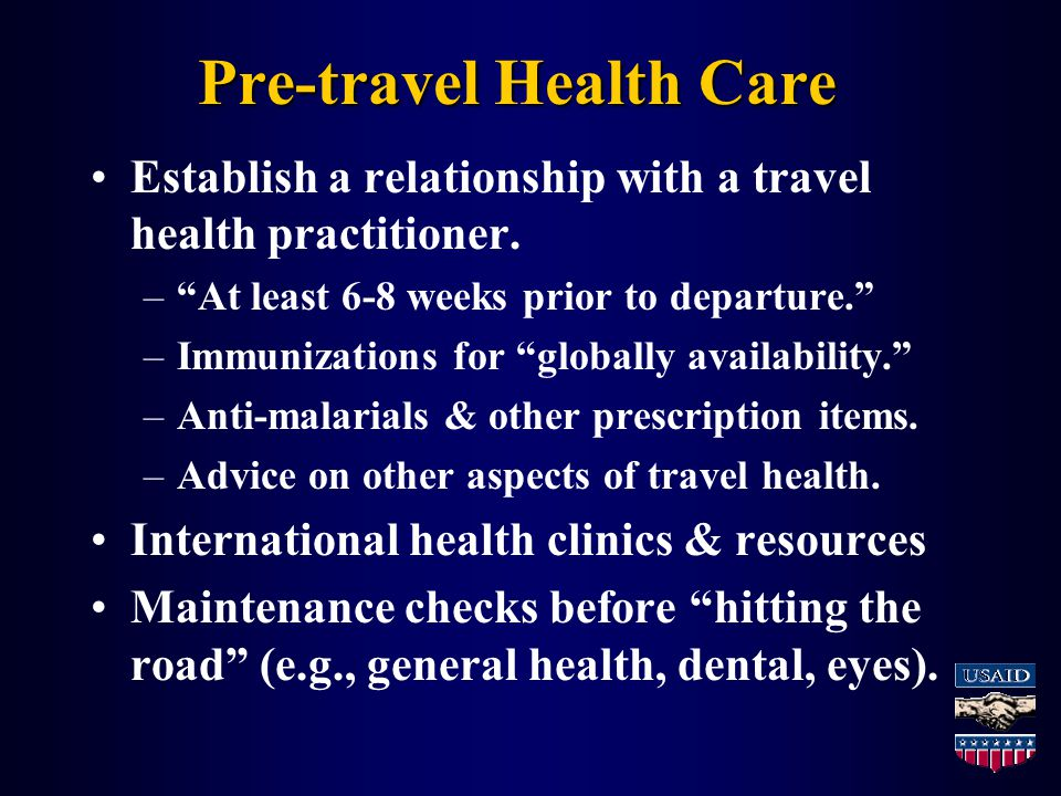 Pre-travel Health Care Establish a relationship with a travel health practitioner.