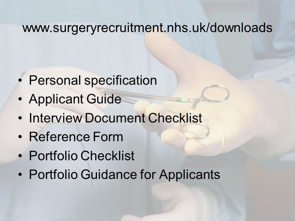 www.surgeryrecruitment.nhs.uk/downloads Personal specification Applicant Guide Interview Document Checklist Reference Form Portfolio Checklist Portfolio Guidance for Applicants