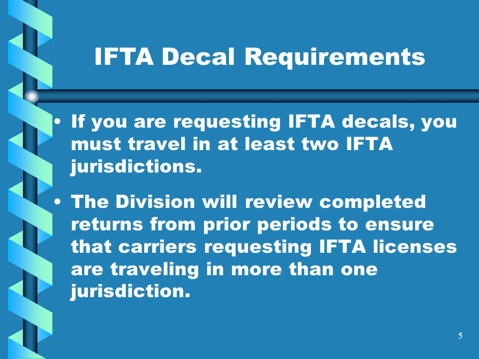 5 If you are requesting IFTA decals, you must travel in at least two IFTA jurisdictions.