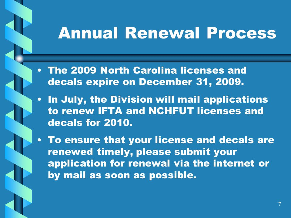 7 Annual Renewal Process The 2009 North Carolina licenses and decals expire on December 31, 2009.