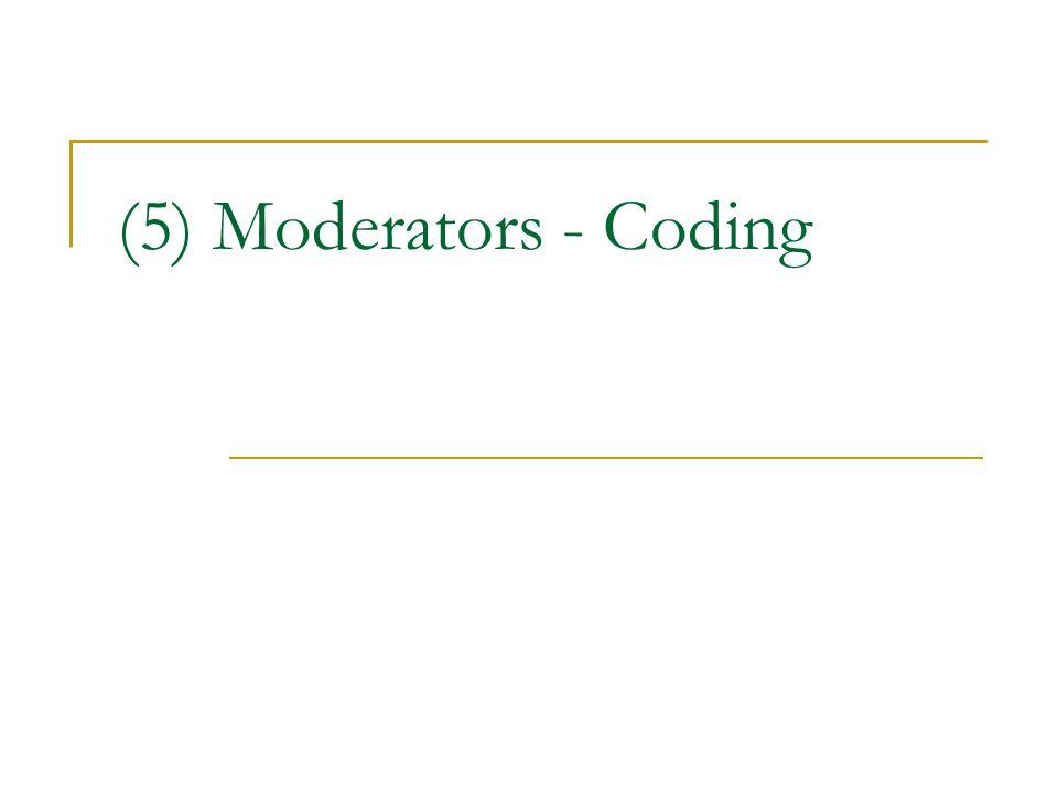 (5) Moderators - Coding