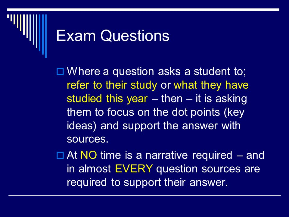 Exam Questions  Where a question asks a student to; refer to their study or what they have studied this year – then – it is asking them to focus on t