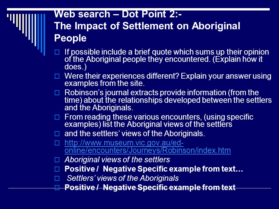 Web search – Dot Point 2:- The Impact of Settlement on Aboriginal People  If possible include a brief quote which sums up their opinion of the Aboriginal people they encountered.