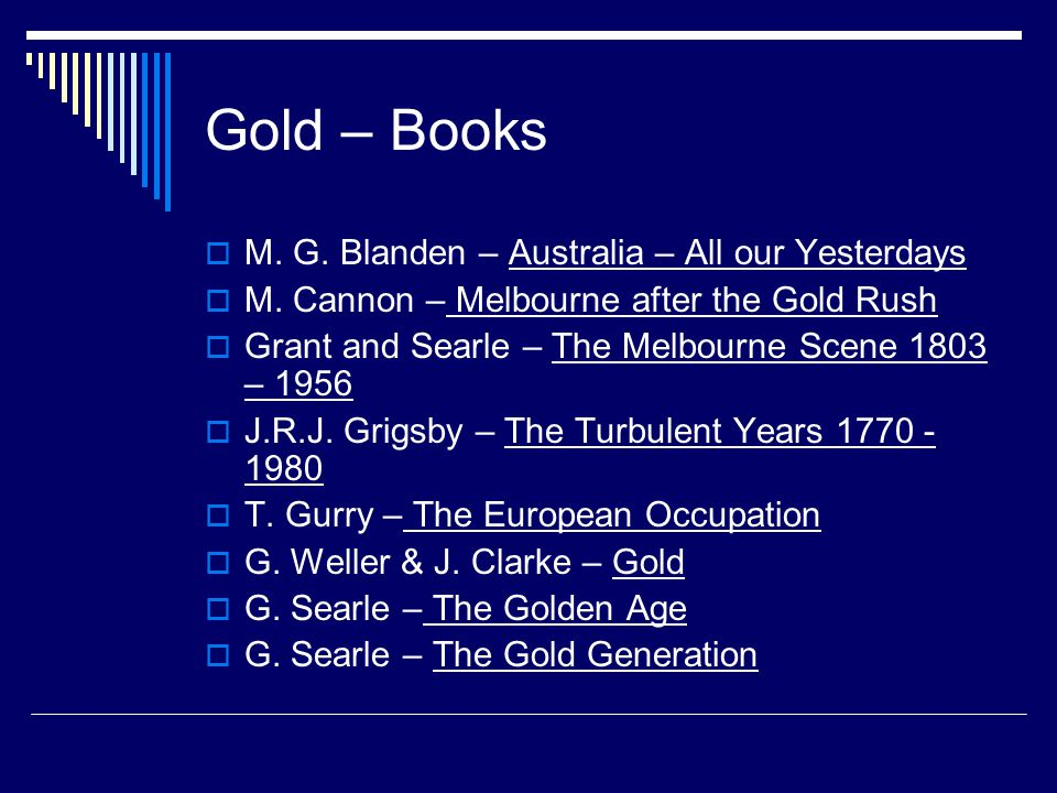 Gold – Books  M. G. Blanden – Australia – All our Yesterdays  M. Cannon – Melbourne after the Gold Rush  Grant and Searle – The Melbourne Scene 180