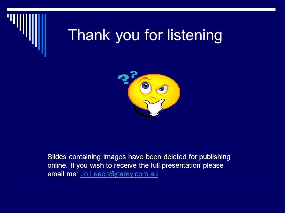 Thank you for listening Slides containing images have been deleted for publishing online. If you wish to receive the full presentation please email me