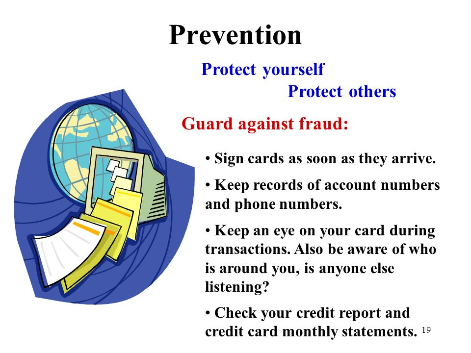 19 Prevention Protect yourself Protect others Guard against fraud: Sign cards as soon as they arrive.