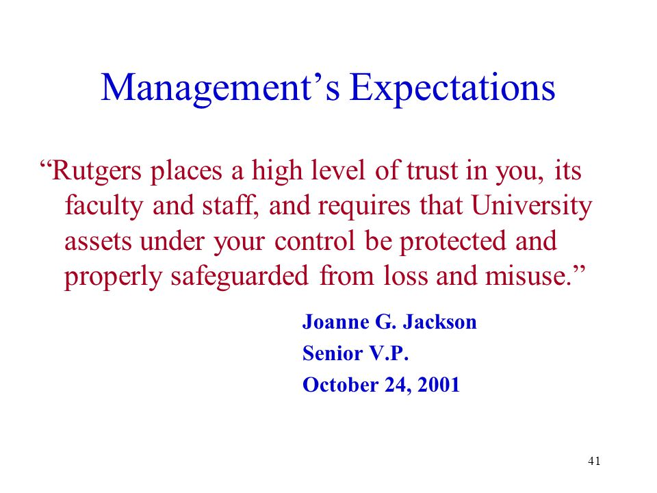 "41 Management's Expectations ""Rutgers places a high level of trust in you, its faculty and staff, and requires that University assets under your contr"