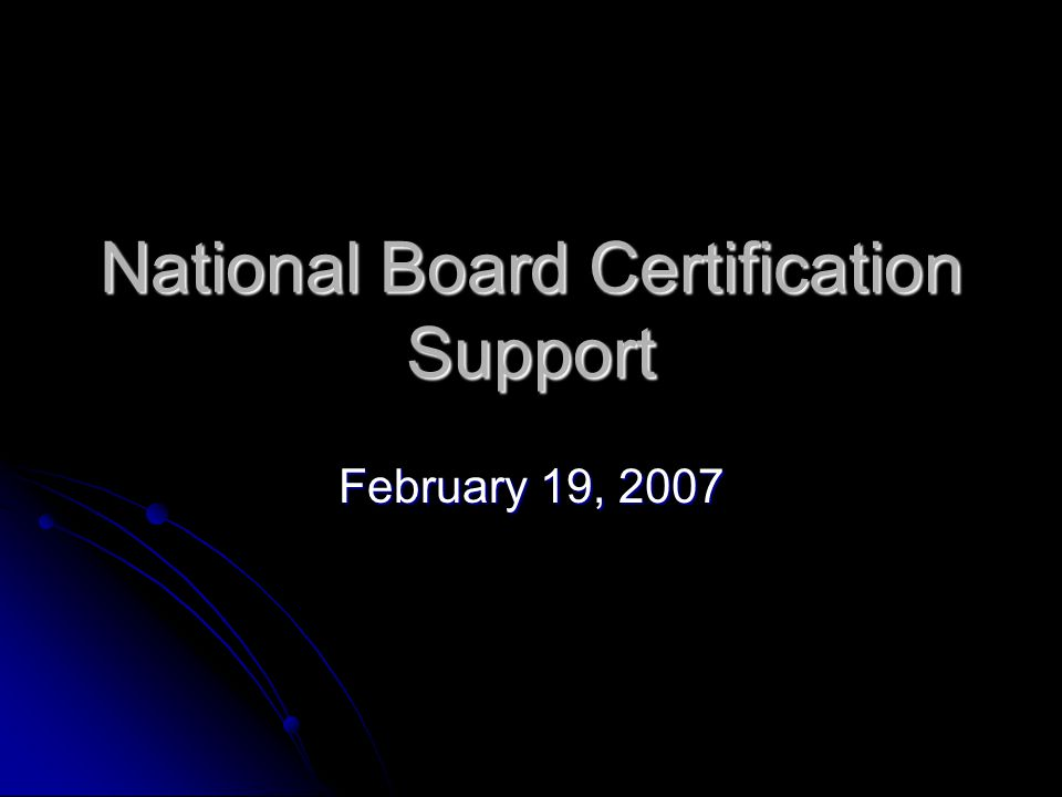 National Board Certification Support February 19, 2007