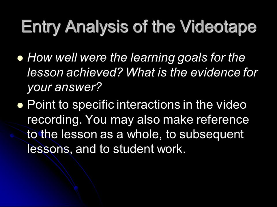Entry Analysis of the Videotape How well were the learning goals for the lesson achieved.