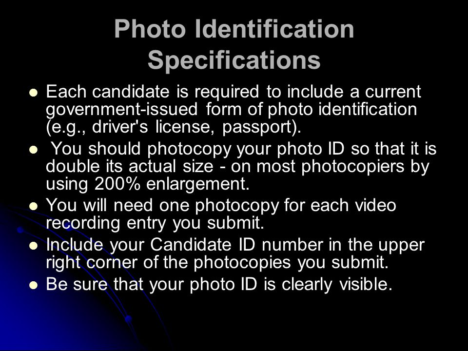Photo Identification Specifications Each candidate is required to include a current government-issued form of photo identification (e.g., driver s license, passport).