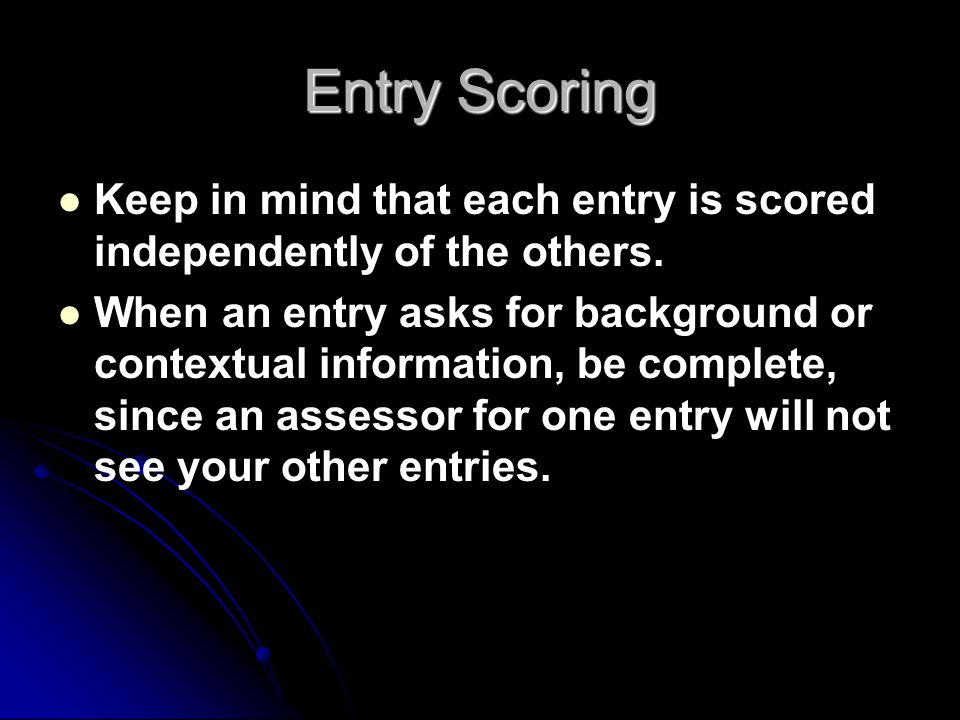 Entry Scoring Keep in mind that each entry is scored independently of the others.