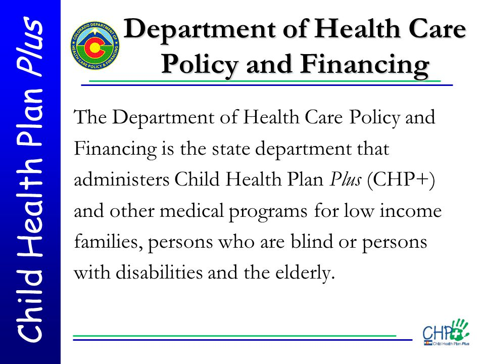 Child Health Plan Plus Resources CHPplus.org Colorado.gov/hcpf CHP+ Customer Service: 1-800-359-1991 Medicaid Customer Service Denver Metro: 303-866-3513 Toll free: 1-800-221-3943