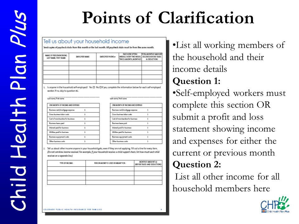 Child Health Plan Plus List all working members of the household and their income details Question 1: Self-employed workers must complete this section